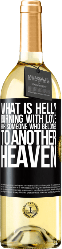24,95 € Free Shipping | White Wine WHITE Edition what is hell? Burning with love for someone who belongs to another heaven Black Label. Customizable label Young wine Harvest 2020 Verdejo