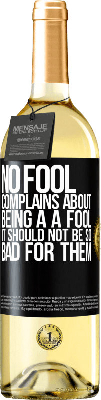 24,95 € Free Shipping | White Wine WHITE Edition No fool complains about being a a fool. It should not be so bad for them Black Label. Customizable label Young wine Harvest 2020 Verdejo