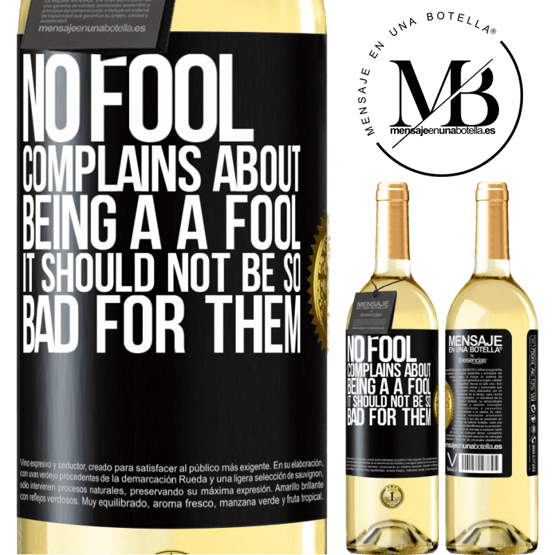24,95 € Free Shipping   White Wine WHITE Edition No fool complains about being a a fool. It should not be so bad for them Black Label. Customizable label Young wine Harvest 2020 Verdejo