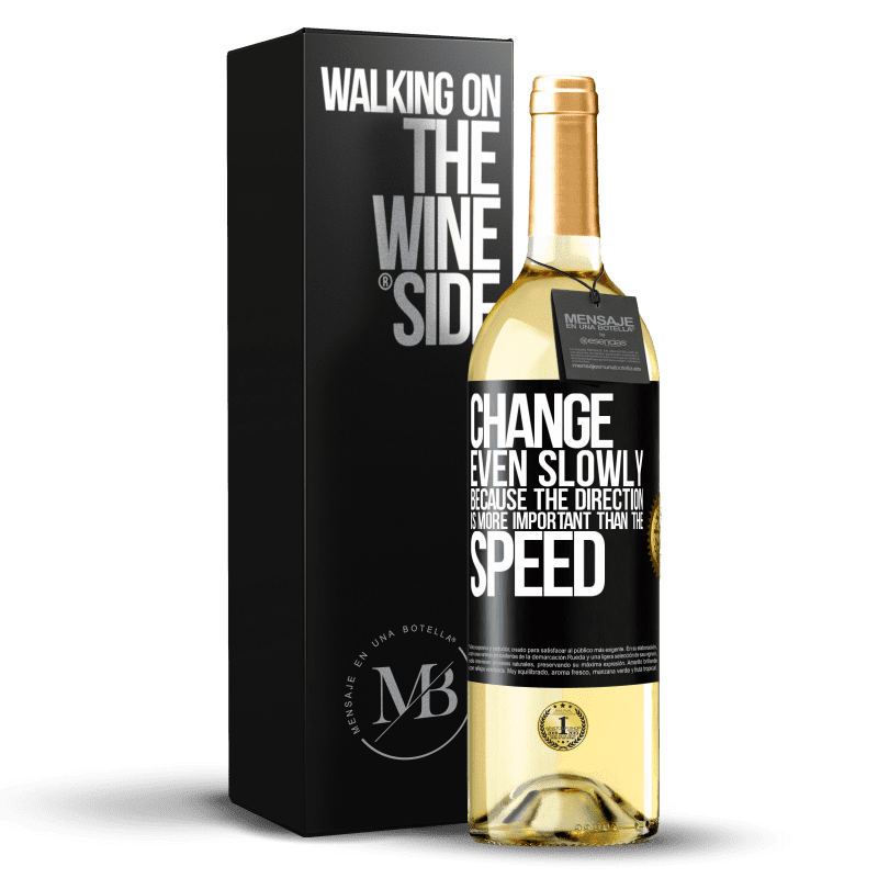 24,95 € Free Shipping | White Wine WHITE Edition Change, even slowly, because the direction is more important than the speed Black Label. Customizable label Young wine Harvest 2020 Verdejo