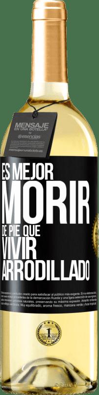 24,95 € Envío gratis | Vino Blanco Edición WHITE Es mejor morir de pie que vivir arrodillado Etiqueta Negra. Etiqueta personalizable Vino joven Cosecha 2020 Verdejo