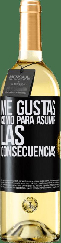 24,95 € Envío gratis | Vino Blanco Edición WHITE Me gustas como para asumir las consecuencias Etiqueta Negra. Etiqueta personalizable Vino joven Cosecha 2020 Verdejo