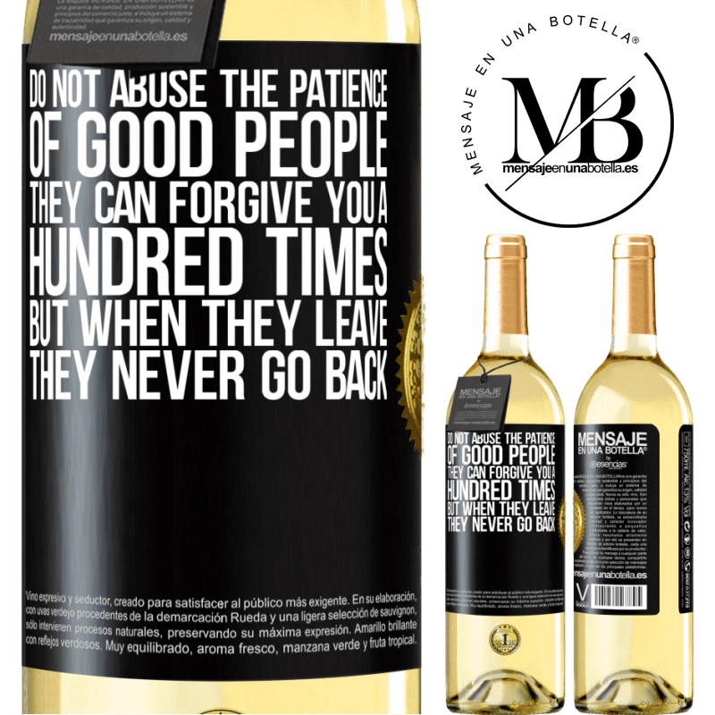 24,95 € Free Shipping | White Wine WHITE Edition Do not abuse the patience of good people. They can forgive you a hundred times, but when they leave, they never go back Black Label. Customizable label Young wine Harvest 2020 Verdejo