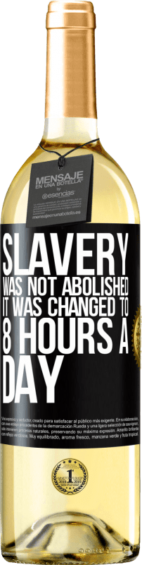 24,95 € Free Shipping | White Wine WHITE Edition Slavery was not abolished, it was changed to 8 hours a day Black Label. Customizable label Young wine Harvest 2020 Verdejo