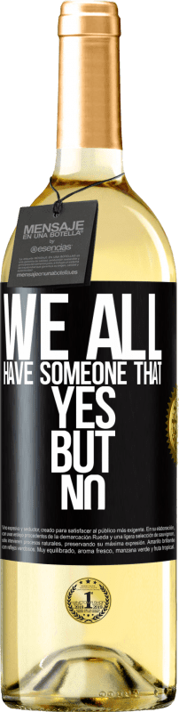 24,95 € Free Shipping | White Wine WHITE Edition We all have someone yes but no Black Label. Customizable label Young wine Harvest 2020 Verdejo