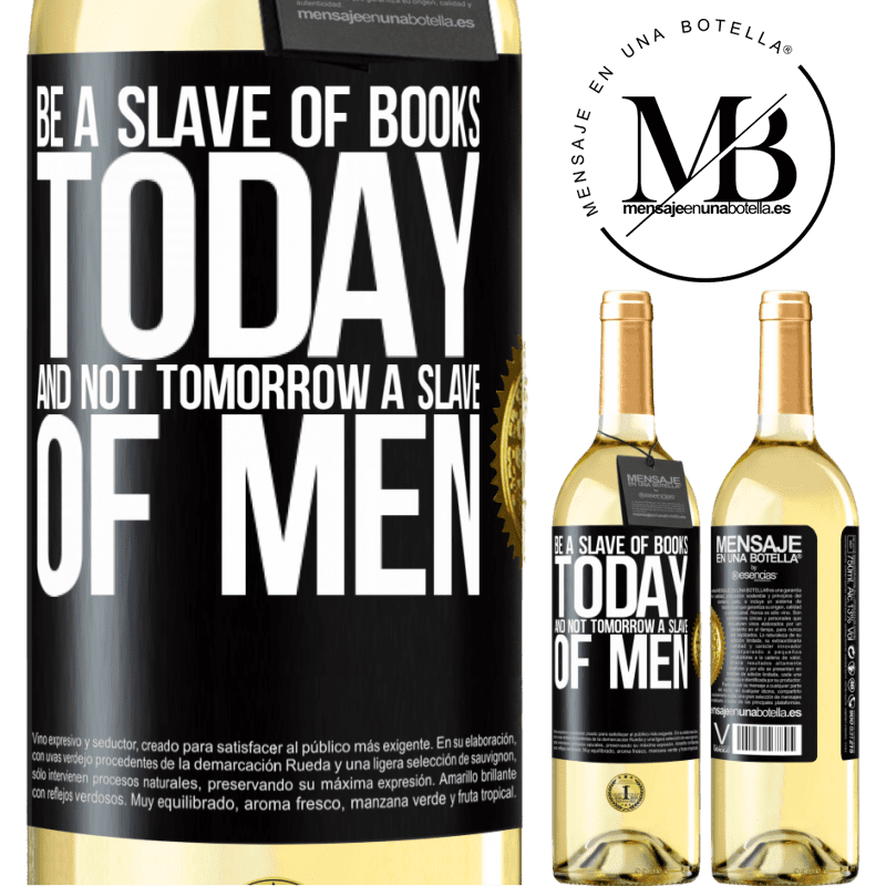 24,95 € Free Shipping | White Wine WHITE Edition Be a slave of books today and not tomorrow a slave of men Black Label. Customizable label Young wine Harvest 2020 Verdejo