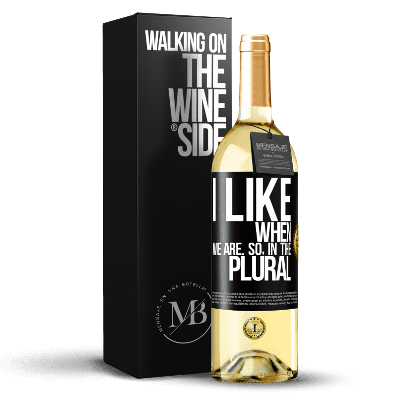 24,95 € Free Shipping | White Wine WHITE Edition I like when we are. So in the plural Black Label. Customizable label Young wine Harvest 2020 Verdejo