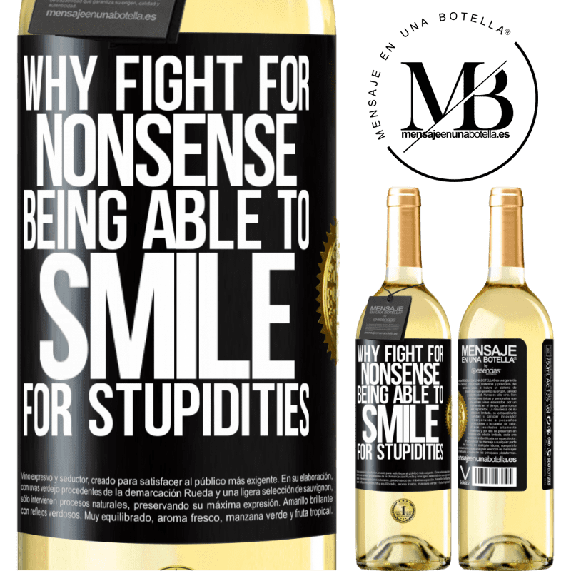 24,95 € Free Shipping   White Wine WHITE Edition Why fight for nonsense being able to smile for stupidities Black Label. Customizable label Young wine Harvest 2020 Verdejo