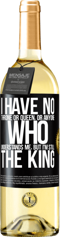 24,95 € Free Shipping | White Wine WHITE Edition I have no throne or queen, or anyone who understands me, but I'm still the king Black Label. Customizable label Young wine Harvest 2020 Verdejo