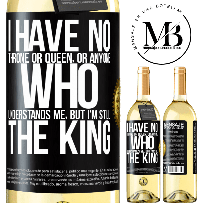 24,95 € Free Shipping   White Wine WHITE Edition I have no throne or queen, or anyone who understands me, but I'm still the king Black Label. Customizable label Young wine Harvest 2020 Verdejo