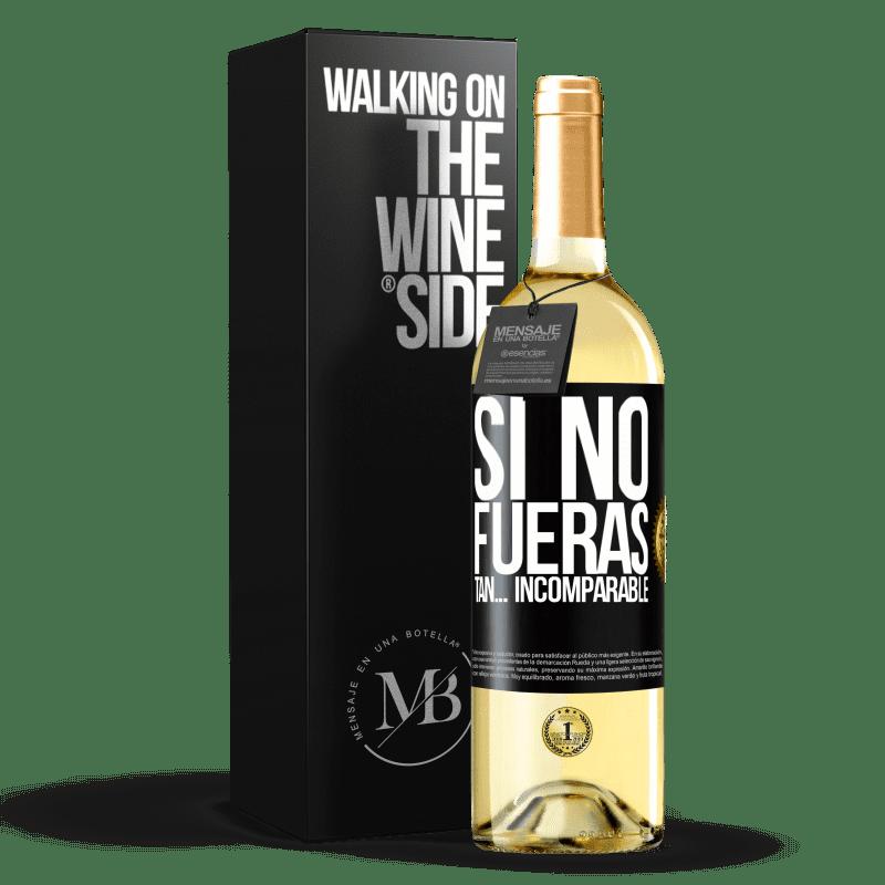 24,95 € Envío gratis | Vino Blanco Edición WHITE Si no fueras tan… incomparable Etiqueta Negra. Etiqueta personalizable Vino joven Cosecha 2020 Verdejo