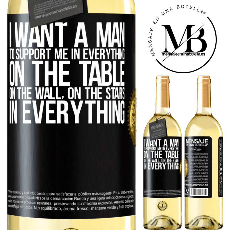 24,95 € Free Shipping | White Wine WHITE Edition I want a man to support me in everything ... On the table, on the wall, on the stairs ... In everything Black Label. Customizable label Young wine Harvest 2020 Verdejo