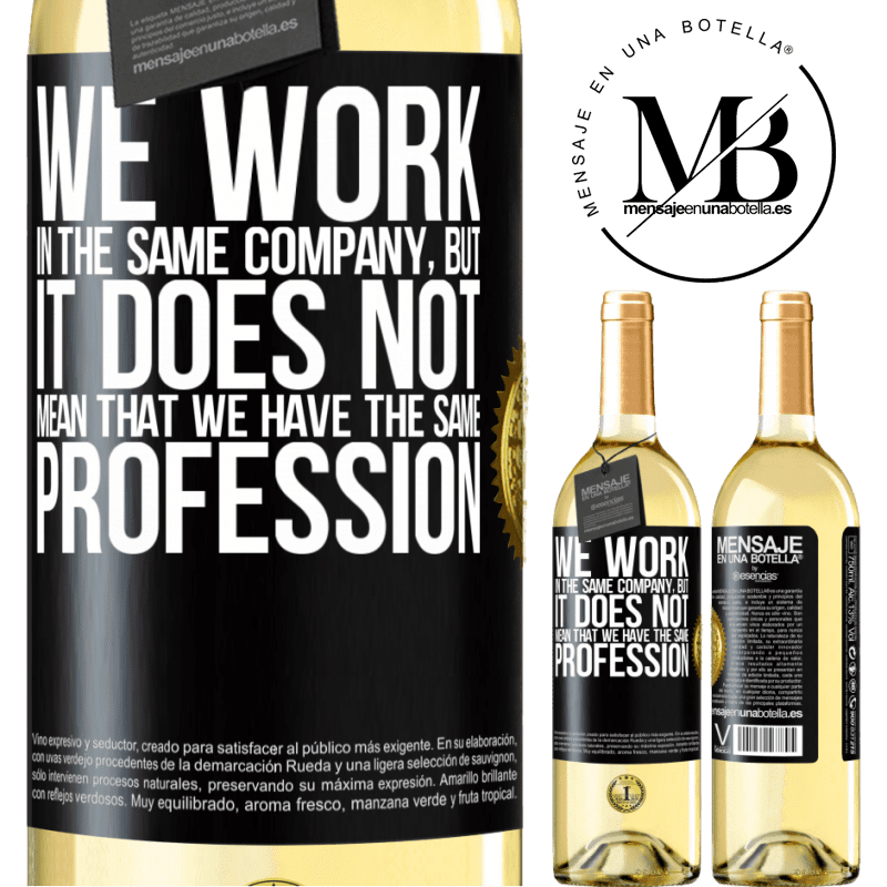 24,95 € Free Shipping | White Wine WHITE Edition That we work in the same company does not mean that we have the same profession Black Label. Customizable label Young wine Harvest 2020 Verdejo