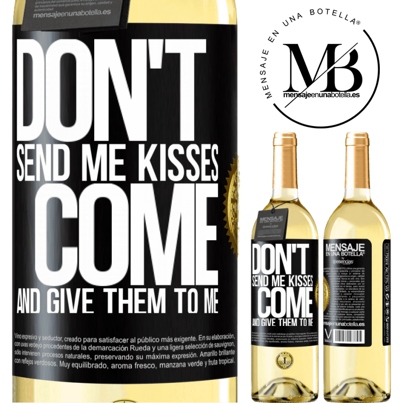 24,95 € Free Shipping | White Wine WHITE Edition Don't send me kisses, you come and give them to me Black Label. Customizable label Young wine Harvest 2020 Verdejo