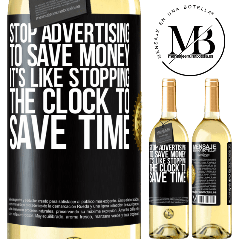 24,95 € Free Shipping | White Wine WHITE Edition Stop advertising to save money, it's like stopping the clock to save time Black Label. Customizable label Young wine Harvest 2020 Verdejo