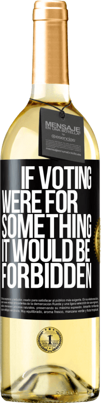 24,95 € Free Shipping | White Wine WHITE Edition If voting were for something it would be forbidden Black Label. Customizable label Young wine Harvest 2020 Verdejo