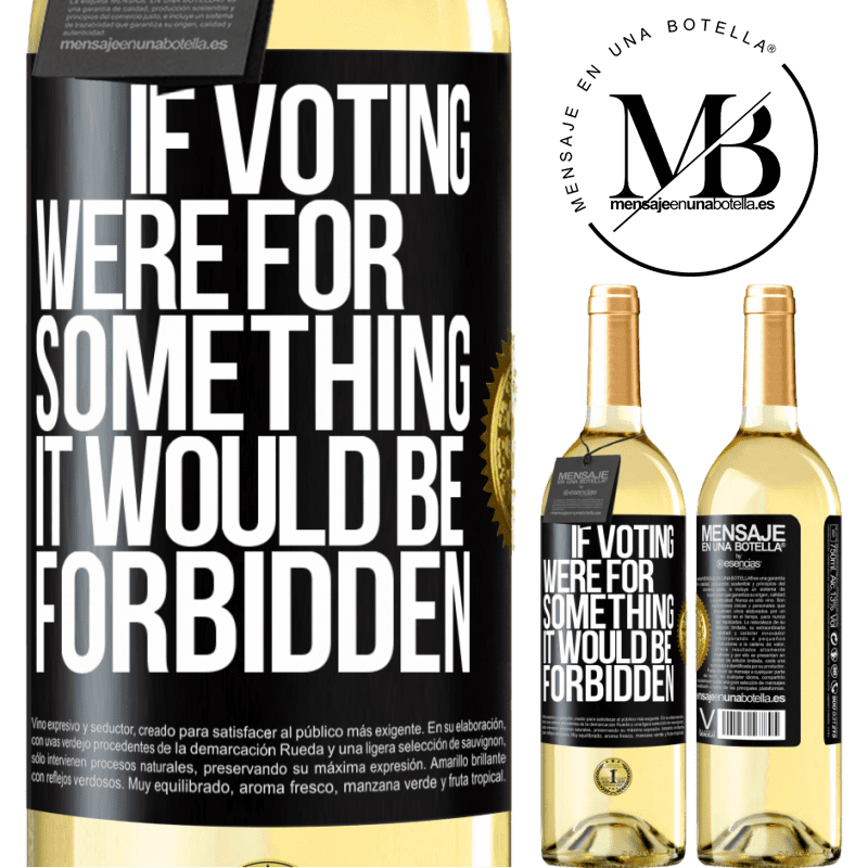 24,95 € Free Shipping   White Wine WHITE Edition If voting were for something it would be forbidden Black Label. Customizable label Young wine Harvest 2020 Verdejo