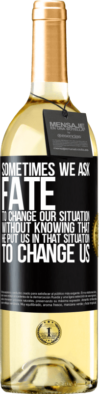 24,95 € Free Shipping | White Wine WHITE Edition Sometimes we ask fate to change our situation without knowing that he put us in that situation, to change us Black Label. Customizable label Young wine Harvest 2020 Verdejo