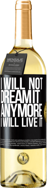 24,95 € Free Shipping | White Wine WHITE Edition I will not dream it anymore. I will live it Black Label. Customizable label Young wine Harvest 2020 Verdejo