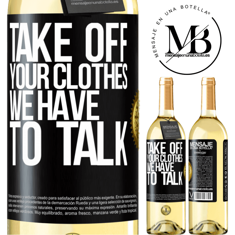 24,95 € Free Shipping | White Wine WHITE Edition Take off your clothes, we have to talk Black Label. Customizable label Young wine Harvest 2020 Verdejo