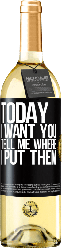 24,95 € Free Shipping | White Wine WHITE Edition Today I want you. Tell me where I put them Black Label. Customizable label Young wine Harvest 2020 Verdejo