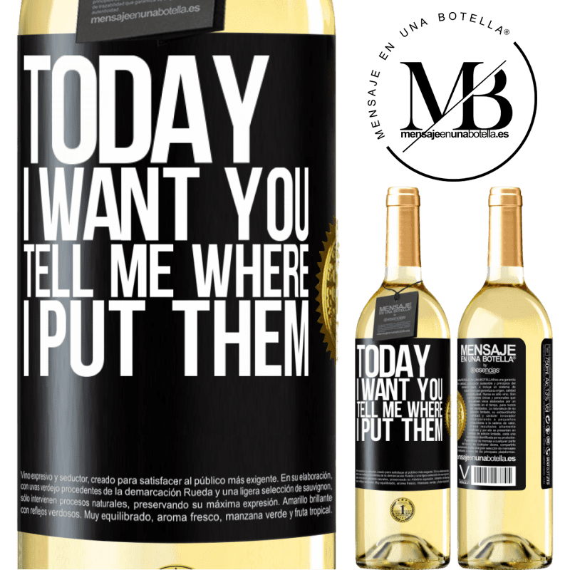 24,95 € Free Shipping   White Wine WHITE Edition Today I want you. Tell me where I put them Black Label. Customizable label Young wine Harvest 2020 Verdejo