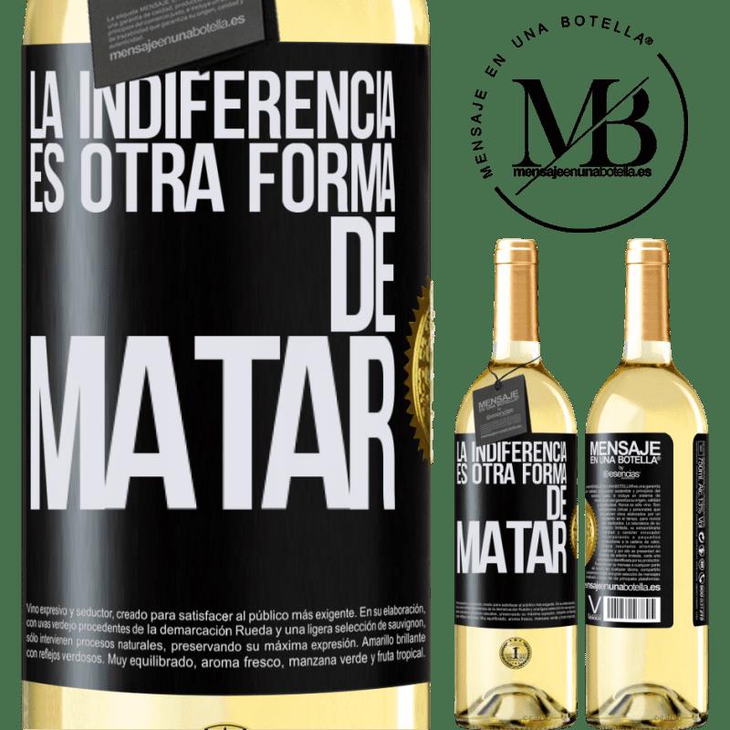 24,95 € Envoi gratuit | Vin blanc Édition WHITE L'indifférence est une autre façon de tuer Étiquette Noire. Étiquette personnalisable Vin jeune Récolte 2020 Verdejo