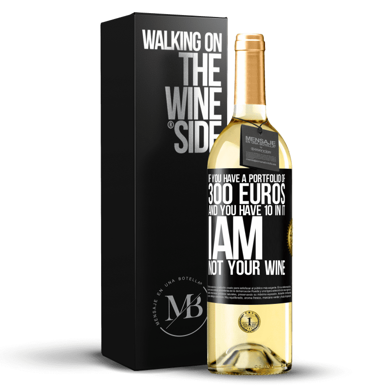 24,95 € Free Shipping | White Wine WHITE Edition If you have a portfolio of 300 euros and you have 10 in it, I am not your wine Black Label. Customizable label Young wine Harvest 2020 Verdejo