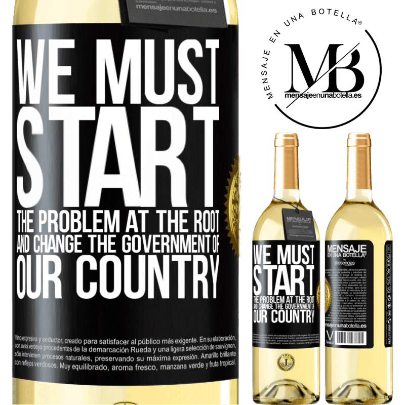 24,95 € Free Shipping   White Wine WHITE Edition We must start the problem at the root, and change the government of our country Black Label. Customizable label Young wine Harvest 2020 Verdejo