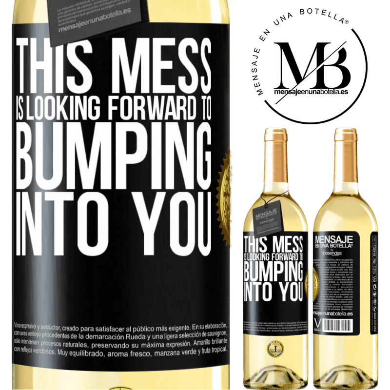 24,95 € Free Shipping   White Wine WHITE Edition This mess is looking forward to bumping into you Black Label. Customizable label Young wine Harvest 2020 Verdejo