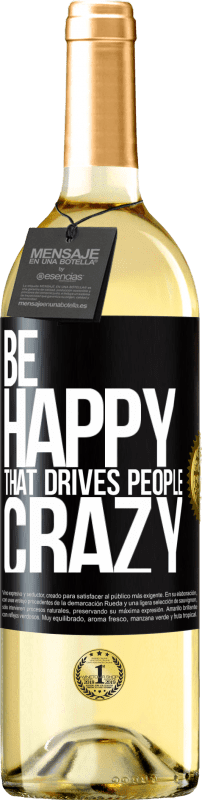 24,95 € Free Shipping | White Wine WHITE Edition Be happy. That drives people crazy Black Label. Customizable label Young wine Harvest 2020 Verdejo