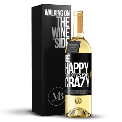 «Be happy. That drives people crazy» WHITE Edition