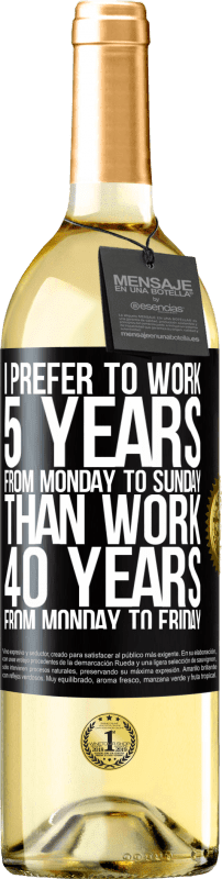 24,95 € Free Shipping | White Wine WHITE Edition I prefer to work 5 years from Monday to Sunday, than work 40 years from Monday to Friday Black Label. Customizable label Young wine Harvest 2020 Verdejo