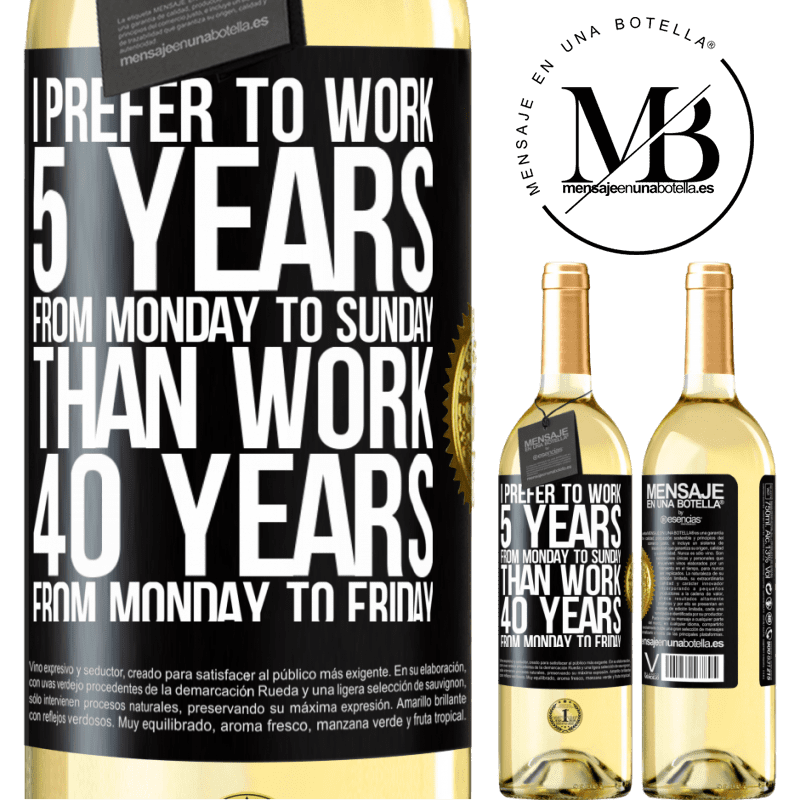 24,95 € Free Shipping   White Wine WHITE Edition I prefer to work 5 years from Monday to Sunday, than work 40 years from Monday to Friday Black Label. Customizable label Young wine Harvest 2020 Verdejo