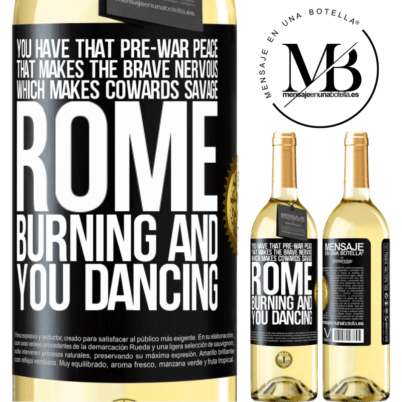 24,95 € Free Shipping   White Wine WHITE Edition You have that pre-war peace that makes the brave nervous, which makes cowards savage. Rome burning and you dancing Black Label. Customizable label Young wine Harvest 2020 Verdejo