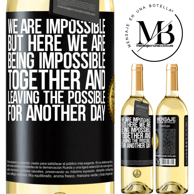24,95 € Free Shipping | White Wine WHITE Edition We are impossible, but here we are, being impossible together and leaving the possible for another day Black Label. Customizable label Young wine Harvest 2020 Verdejo
