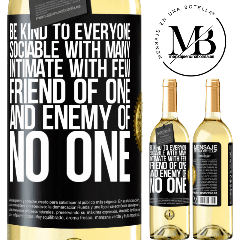 24,95 € Free Shipping   White Wine WHITE Edition Be kind to everyone, sociable with many, intimate with few, friend of one, and enemy of no one Black Label. Customizable label Young wine Harvest 2020 Verdejo