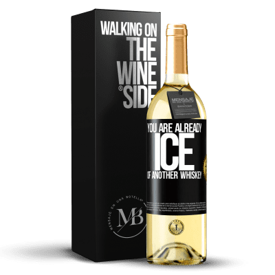 «You are already ice of another whiskey» WHITE Edition