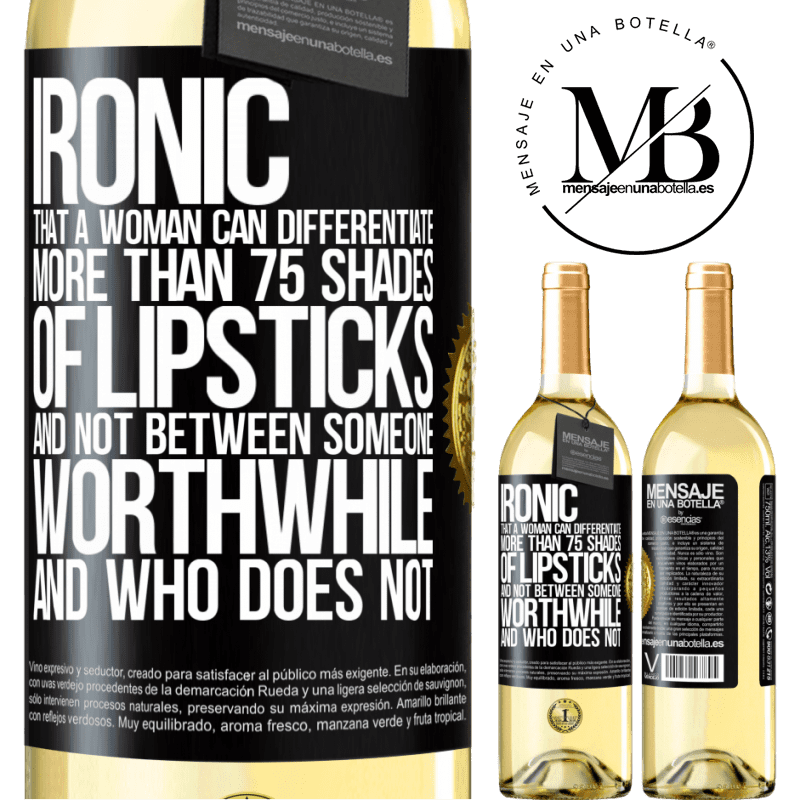 24,95 € Free Shipping | White Wine WHITE Edition Ironic. That a woman can differentiate more than 75 shades of lipsticks and not between someone worthwhile and who does not Black Label. Customizable label Young wine Harvest 2020 Verdejo