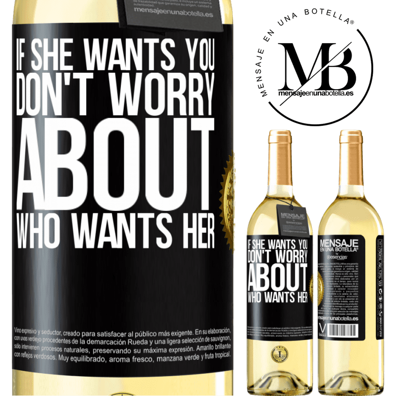 24,95 € Free Shipping | White Wine WHITE Edition If she wants you, don't worry about who wants her Black Label. Customizable label Young wine Harvest 2020 Verdejo