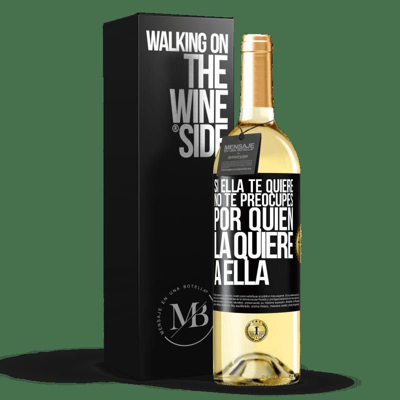 24,95 € Envío gratis | Vino Blanco Edición WHITE Si ella te quiere, no te preocupes por quién la quiere a ella Etiqueta Negra. Etiqueta personalizable Vino joven Cosecha 2020 Verdejo