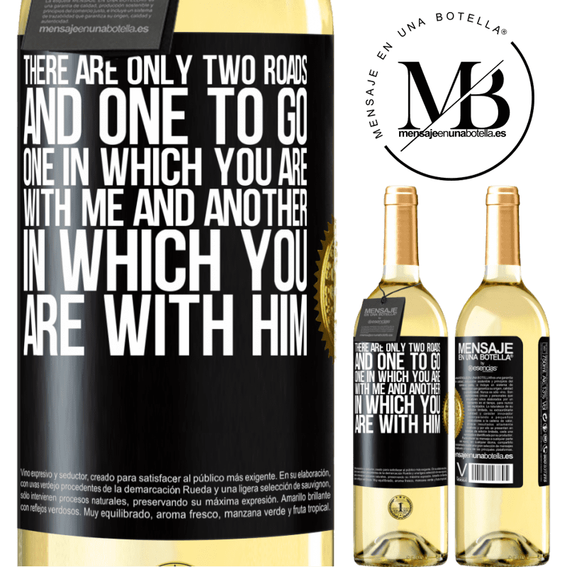 24,95 € Free Shipping | White Wine WHITE Edition There are only two roads, and one to go, one in which you are with me and another in which you are with him Black Label. Customizable label Young wine Harvest 2020 Verdejo