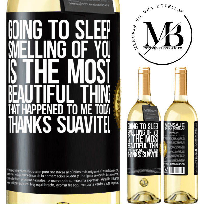 24,95 € Free Shipping | White Wine WHITE Edition Going to sleep smelling of you is the most beautiful thing that happened to me today. Thanks Suavitel Black Label. Customizable label Young wine Harvest 2020 Verdejo