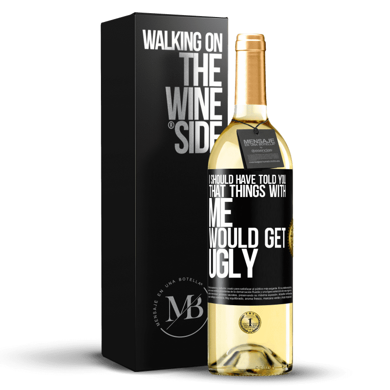 24,95 € Free Shipping   White Wine WHITE Edition I should have told you that things with me would get ugly Black Label. Customizable label Young wine Harvest 2020 Verdejo