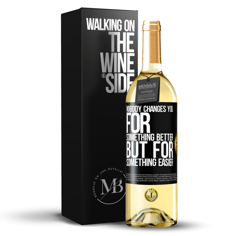 24,95 € Free Shipping | White Wine WHITE Edition Nobody changes you for something better, but for something easier Black Label. Customizable label Young wine Harvest 2020 Verdejo
