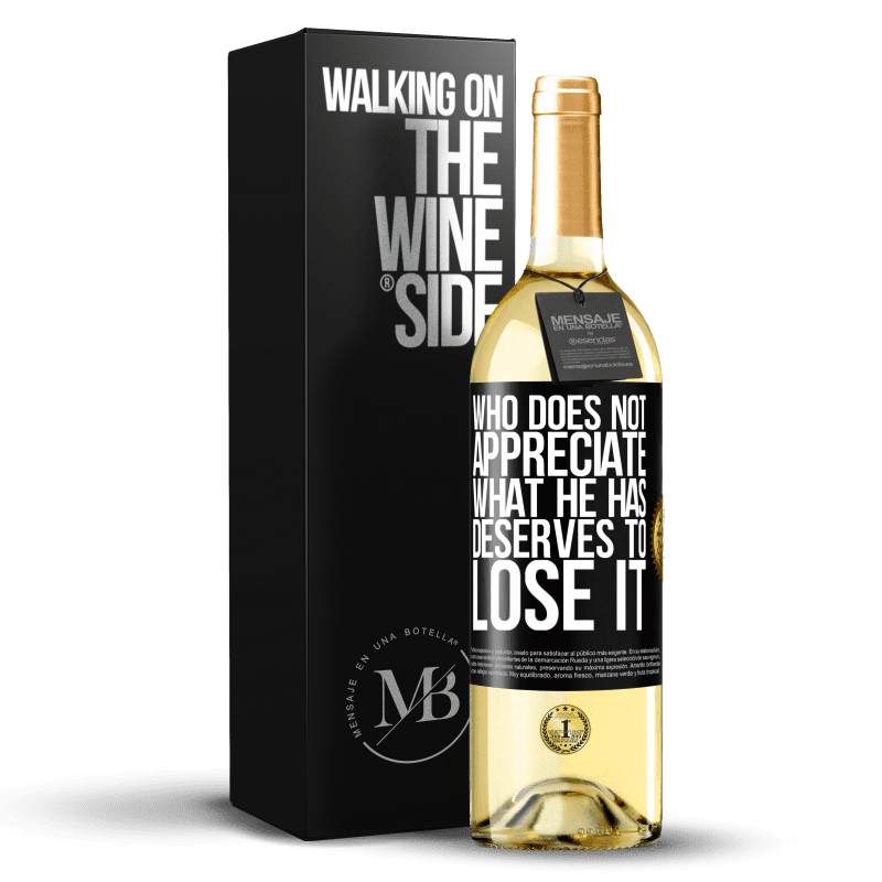 24,95 € Free Shipping | White Wine WHITE Edition Who does not appreciate what he has, deserves to lose it Black Label. Customizable label Young wine Harvest 2020 Verdejo