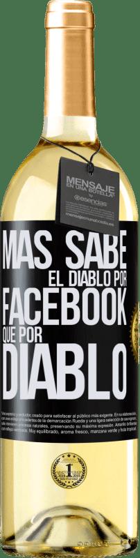 24,95 € Envío gratis | Vino Blanco Edición WHITE Más sabe el diablo por Facebook que por diablo Etiqueta Negra. Etiqueta personalizable Vino joven Cosecha 2020 Verdejo