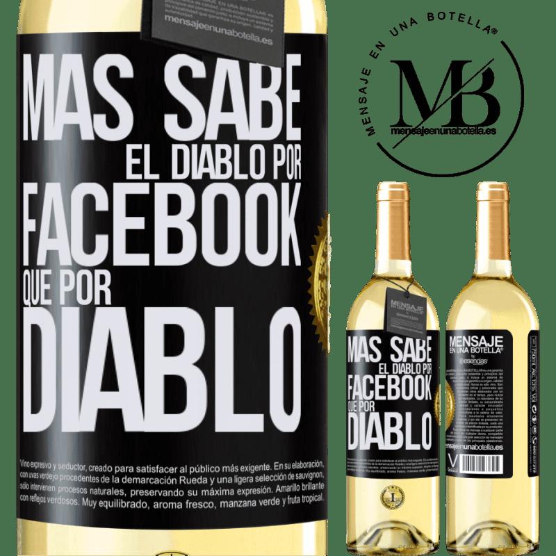 24,95 € Envoi gratuit   Vin blanc Édition WHITE Le diable en sait plus à cause de Facebook que d'être un diable Étiquette Noire. Étiquette personnalisable Vin jeune Récolte 2020 Verdejo