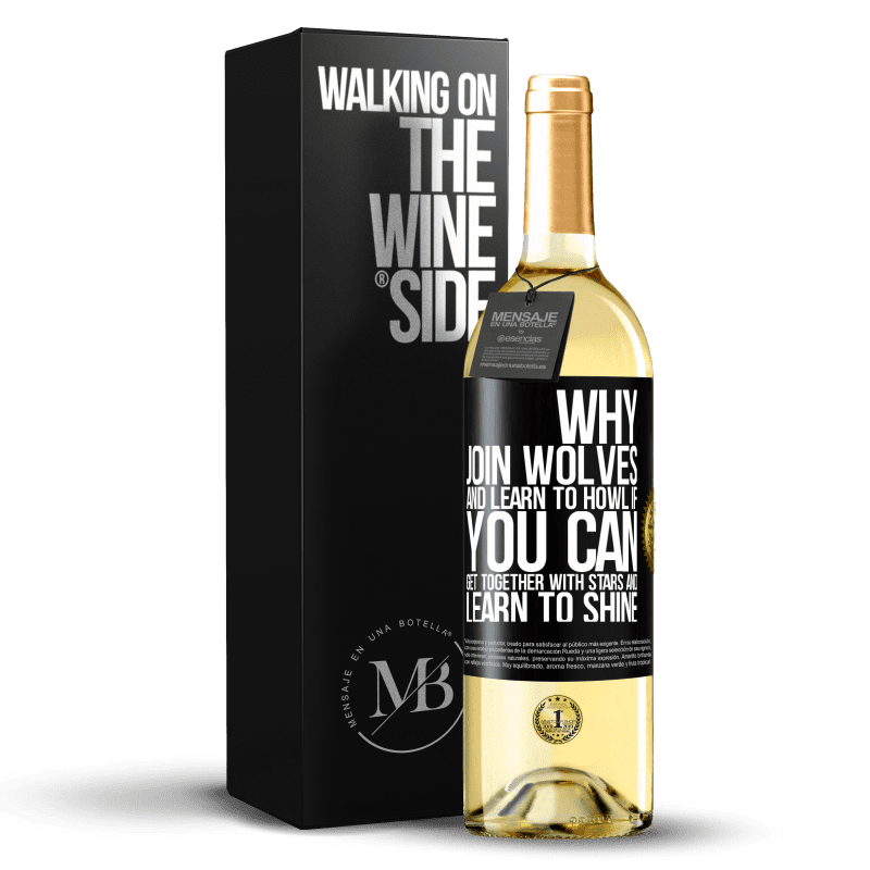 24,95 € Free Shipping | White Wine WHITE Edition Why join wolves and learn to howl, if you can get together with stars and learn to shine Black Label. Customizable label Young wine Harvest 2020 Verdejo