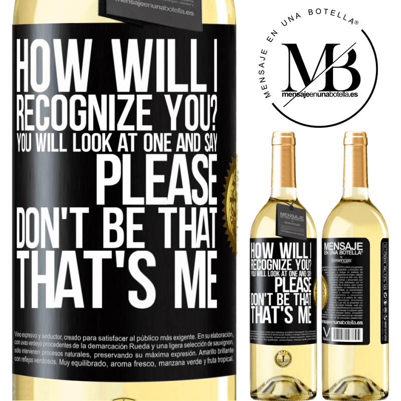 24,95 € Free Shipping | White Wine WHITE Edition How will i recognize you? You will look at one and say please, don't be that. That's me Black Label. Customizable label Young wine Harvest 2020 Verdejo